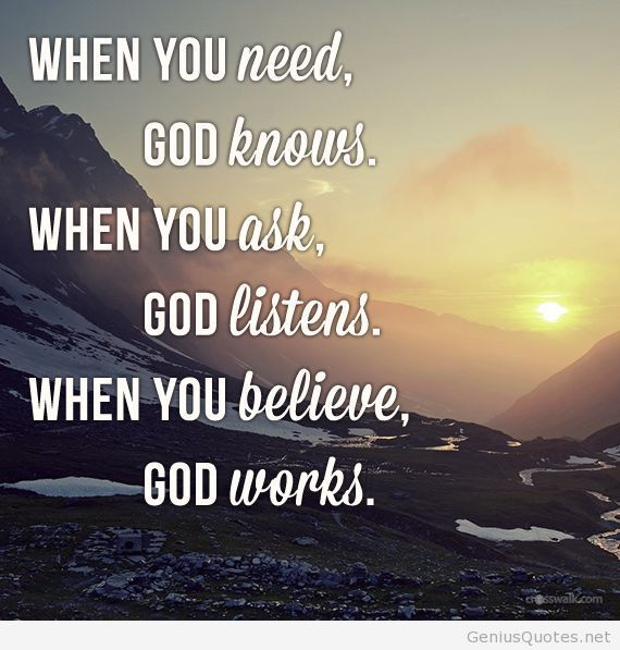 When-You-Need-God-Knows-When-You-Ask-God-Listens-When-You-Believe-God-Works